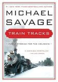 Book Cover Image. Title: Train Tracks:  Family Stories for the Holidays, Author: Michael Savage