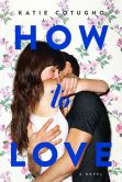 Book Cover Image. Title: How to Love, Author: Katie Cotugno
