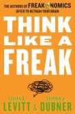 Book Cover Image. Title: Think Like a Freak, Author: Steven D. Levitt