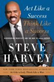 Book Cover Image. Title: Act Like a Success, Think Like a Success:  Discovering Your Gift and the Way to Life's Riches, Author: Steve Harvey