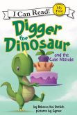 Book Cover Image. Title: Digger the Dinosaur and the Cake Mistake, Author: Rebecca Kai Dotlich
