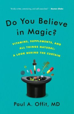 Do You Believe in Magic?: Vitamins, Supplements, and All Things Natural: A Look Behind the Curtain