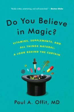 Do You Believe in Magic?: The Sense and Nonsense of Alternative Medicine