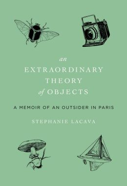 Extraordinary Theory of Objects: A Memoir of an Outsider in Paris