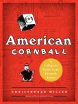 Book Cover Image. Title: American Cornball:  A Laffopedic Guide to the Formerly Funny, Author: Christopher Miller