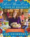 Book Cover Image. Title: The Pioneer Woman Cooks:  A Year of Holidays: 140 Step-by-Step Recipes for Simple, Scrumptious Celebrations, Author: Ree Drummond