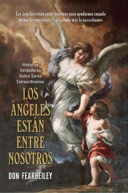 Los Angeles Estan Entre Nosotros: Historias Reales Sobre Sere Extraordinarios