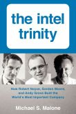 Book Cover Image. Title: The Intel Trinity:  How Robert Noyce, Gordon Moore, and Andy Grove Built the World's Most Important Company, Author: Michael S. Malone