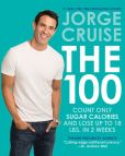 Book Cover Image. Title: The 100:  Count ONLY Sugar Calories and Lose Up to 18 Lbs. in 2 Weeks, Author: Jorge Cruise