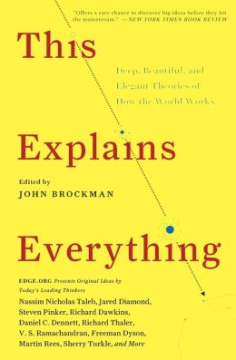 This Explains Everything: Deep, Beautiful, and Elegant Theories of How the World Works
