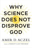 Book Cover Image. Title: Why Science Does Not Disprove God, Author: Amir Aczel