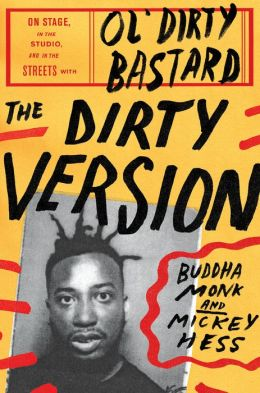 The Dirty Version: On Stage, in the Studio, and in the Streets with Ol' Dirty Bastard