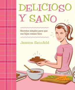 Delicioso y Sano: Secretos Simples para que Sus Hijos Coman Bien
