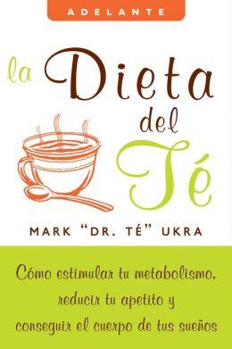 La dieta del te: Como estimular tu metabolismo, reducir tu apetito y conseguir el cuerpo de tus suenos