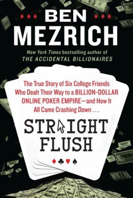 Straight Flush: The True Story of Six College Friends Who Dealt Their Way to a Billion-Dollar Online Poker Empire--and How It All Came Crashing Down...