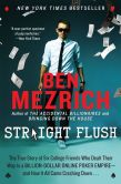 Book Cover Image. Title: Straight Flush:  The True Story of Six College Friends Who Dealt Their Way to a Billion-Dollar Online Poker Empire--and How It All Came Crashing Down . . ., Author: Ben Mezrich
