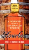 Book Cover Image. Title: Bourbon:  A History of the American Spirit, Author: Dane Huckelbridge