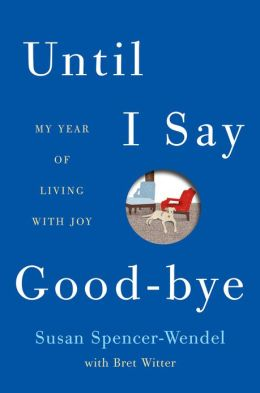 Until I Say Good-Bye: My Year of Living with Joy