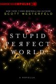 Book Cover Image. Title: Stupid Perfect World, Author: Scott Westerfeld
