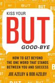 Book Cover Image. Title: Kiss Your BUT Good-Bye:  How to Get Beyond the One Word That Stands Between You and Success, Author: Joseph Azelby