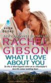 Book Cover Image. Title: What I Love About You, Author: Rachel Gibson