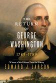 Book Cover Image. Title: The Return of George Washington:  1783-1789, Author: Edward Larson