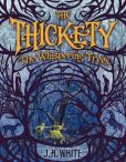 Book Cover Image. Title: The Thickety:  The Whispering Trees, Author: J. A. White