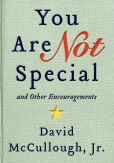 Book Cover Image. Title: You Are Not Special: ...And Other Encouragements, Author: David McCullough Jr.