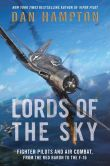 Book Cover Image. Title: Lords of the Sky:  Fighter Pilots and Air Combat, from the Red Baron to the F-16, Author: Dan Hampton