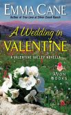 Book Cover Image. Title: A Wedding in Valentine:  A Valentine Valley Novella, Author: Emma Cane