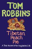 Book Cover Image. Title: Tibetan Peach Pie:  A True Account of an Imaginative Life, Author: Tom Robbins