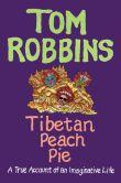 Book Cover Image. Title: Tibetan Peach Pie:  A True Account of an Imaginative Life, Author: Tom Robbins