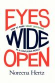 Book Cover Image. Title: Eyes Wide Open:  How to Make Smart Decisions in a Confusing World, Author: Noreena Hertz