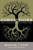 Book Cover Image. Title: Convictions:  How I Learned What Matters Most, Author: Marcus J. Borg