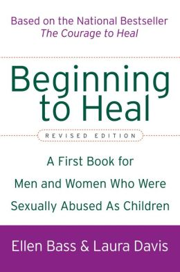 Beginning to Heal: A First Book for Men and Women Who Were Sexually Abused As Children