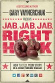 Book Cover Image. Title: Jab, Jab, Jab, Right Hook:  How to Tell Your Story in a Noisy Social World, Author: Gary Vaynerchuk