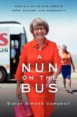 Book Cover Image. Title: A Nun on the Bus:  How All of Us Can Create Hope, Change, and Community, Author: Sister Simone Campbell