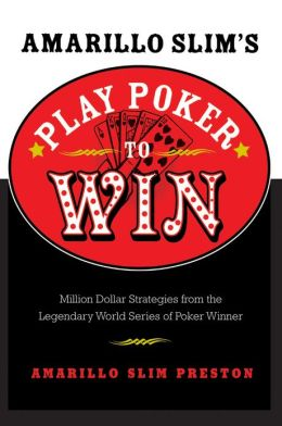 Amarillo Slim's Play Poker to Win: Million Dollar Strategies from the Legendary World Series of Poker Winner