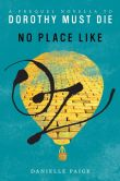 Book Cover Image. Title: No Place Like Oz:  A Dorothy Must Die Prequel Novella, Author: Danielle Paige