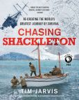 Book Cover Image. Title: Chasing Shackleton:  Re-creating the World's Greatest Journey of Survival, Author: Tim Jarvis