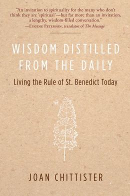 Wisdom Distilled from the Daily: Living the Rule of St. Benedict Today