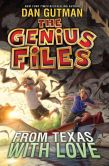 Book Cover Image. Title: The Genius Files #4:  From Texas with Love, Author: Dan Gutman