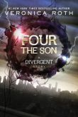 Book Cover Image. Title: Four:  The Son: A Divergent Story, Author: Veronica Roth