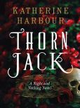 Book Cover Image. Title: Thorn Jack:  A Night and Nothing Novel, Author: Katherine Harbour
