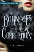 Book Cover Image. Title: Born of Corruption:  A Born of Illusion Novella, Author: Teri Brown