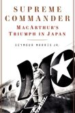 Supreme Commander: MacArthur's triumph in Japan by Seymour Morris Jr.