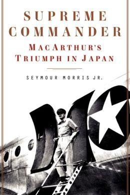 Supreme Commander: MacArthur's Triumph in Japan