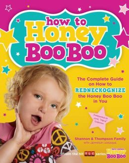 How to Honey Boo Boo: The Complete Guide on How to Redneckognize the Honey Boo Boo in You
