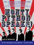David Morgan - Monty Python Speaks: The Complete Oral History of Monty Python, as Told by the Founding Members and a Few of Their Many Friends and Collaborators