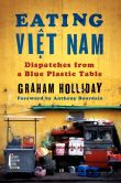 Book Cover Image. Title: Eating Viet Nam:  Dispatches from a Blue Plastic Table, Author: Graham Holliday